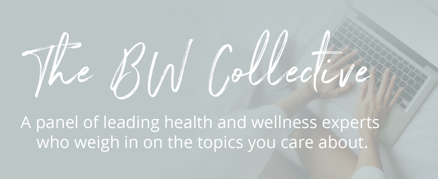 The BuyWell Collective. A panel of leading health and wellness experts who weigh in on the topics you care about.