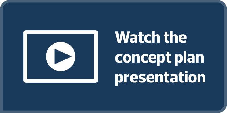 Blue button with white text, linking user to video presentation of the concept plan