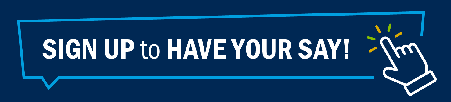 Sign Up to Have Your Say!