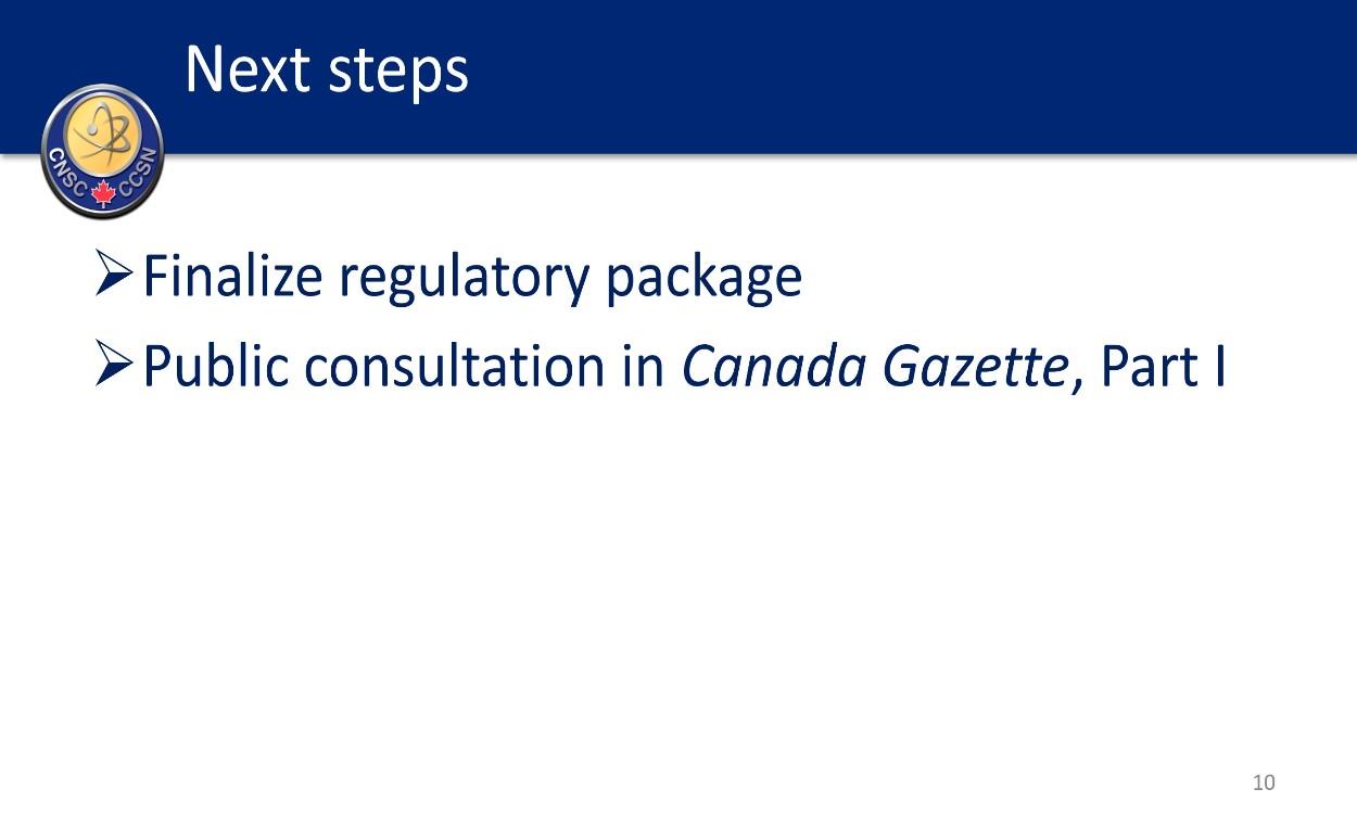 Next Steps: Finalize regulatory package; Public consultation in Canada Gazette, Part 1