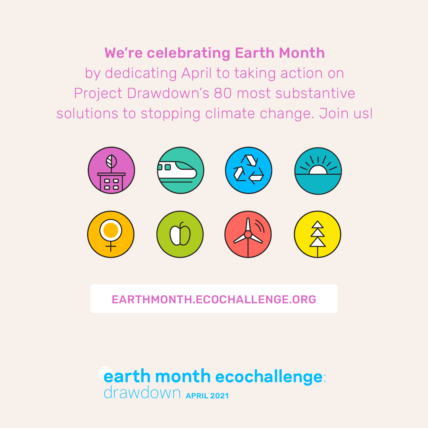 Text reads: We're celebrating Earth Month by dedicating April to tacking action on Project Drawdown's 80 most substantive solutions to stopping climate change. Join us!