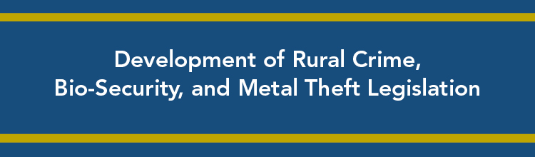 Development of Rural Crime, Bio-Security, and Metal Theft Legislation