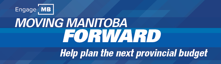 Blue graphic with caption: Moving Manitoba Forward. Help plan the next provincial budget