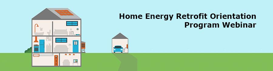 Home Energy Retrofit Orientation Program Webinar