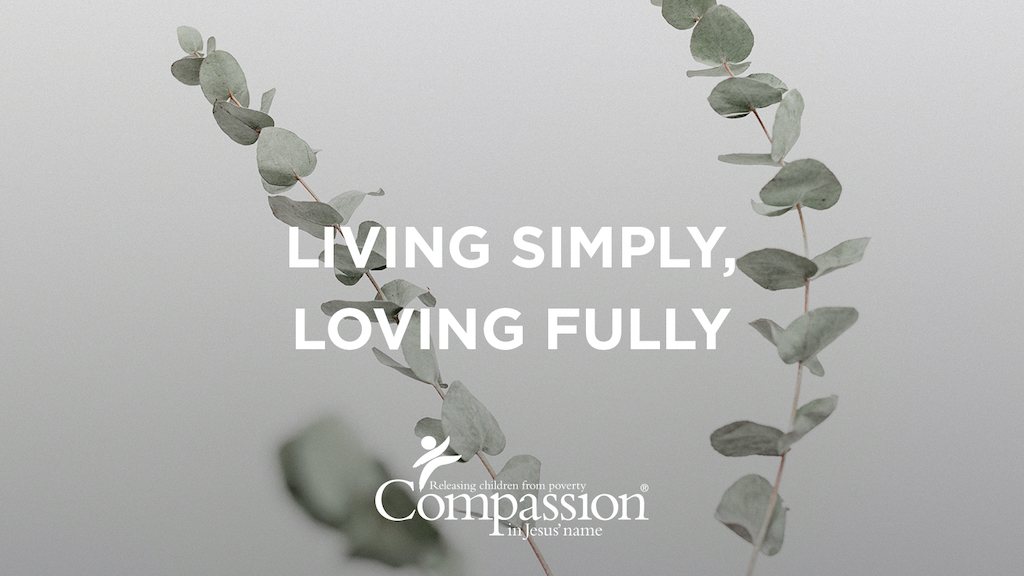 "Cover graphic for the ""Living Simply, Loving Fully"" devotional, which includes the title, Compassion's logo and an image of eucalyptus branches."