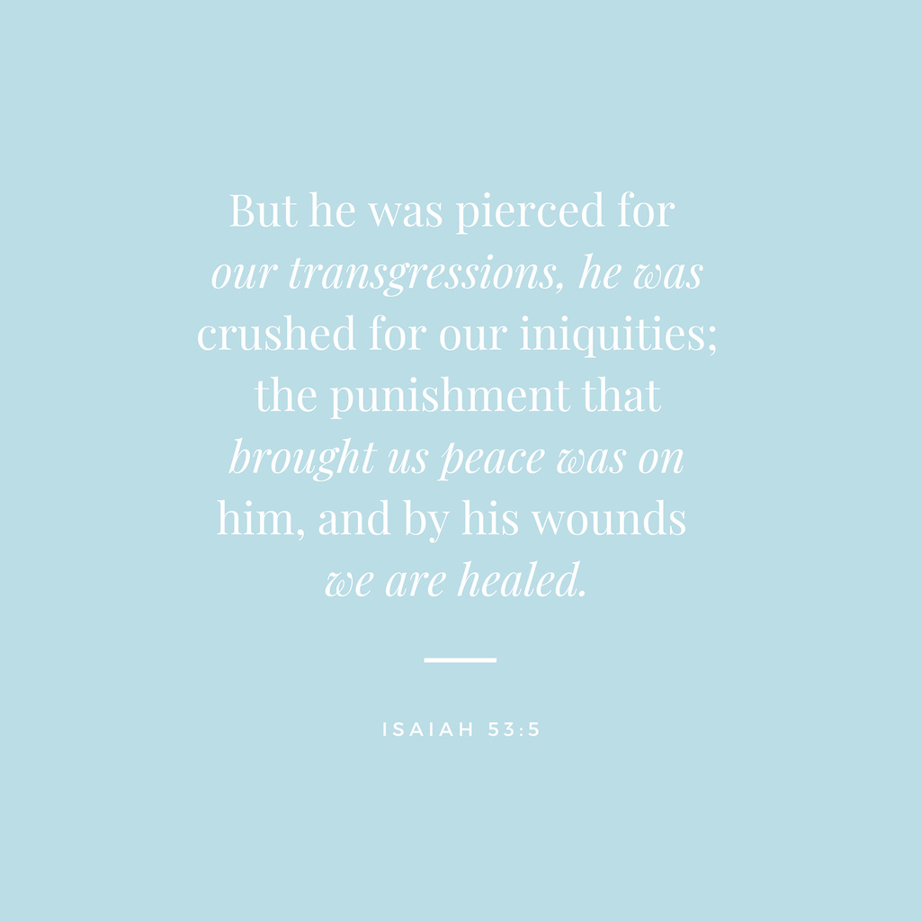 """A blue square with white text that reads """"But he was pierced for our transgressions, he was crushed for our iniquities; the punishment that brought us peace was on him, and by his wounds we are healed. Isaiah 53:5"""""""