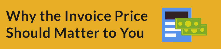 Why the Invoice Price Should Matter to You