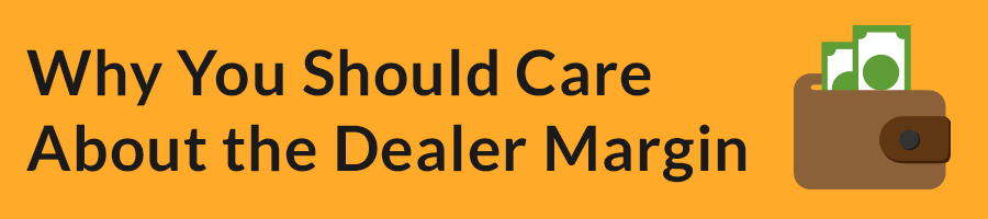 Why You Should Care About the Dealer Margin