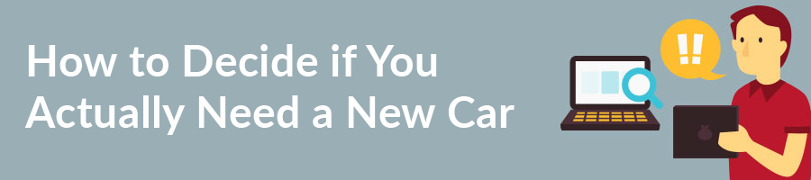 How to Decide if You Actually Need a New Car