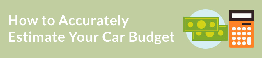 How to Accurately Estimate Your Car Budget