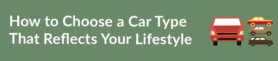 How to Choose a Car Type That Reflects Your Lifestyle