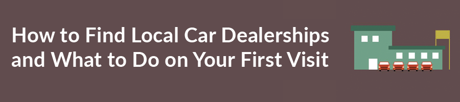 How to Find Local Car Dealerships and What to Do on Your First Visit