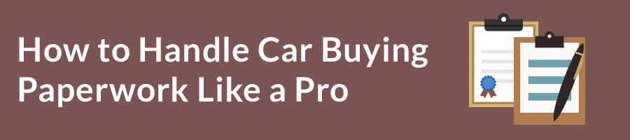 How to Handle Car Buying Paperwork Like a Pro